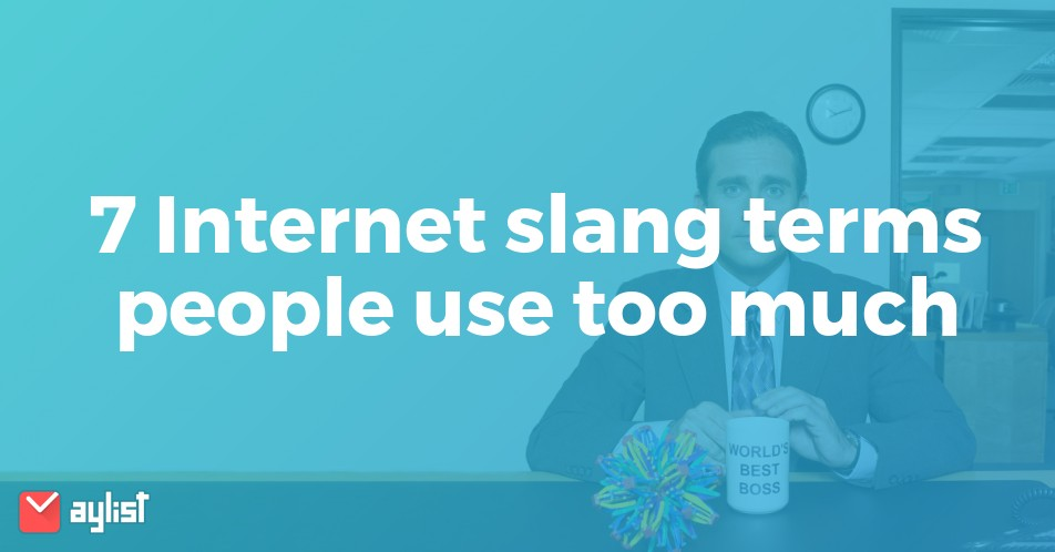 7 Internet slang terms people use too much   Aylist.com
